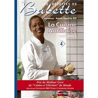 les recettes de babette cuisine antillaise les recettes de babette tome 4 la cuisine antillaise cartonné babette de rozières achat
