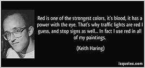 Red is one of the strongest colors, it's blood, it has a ...