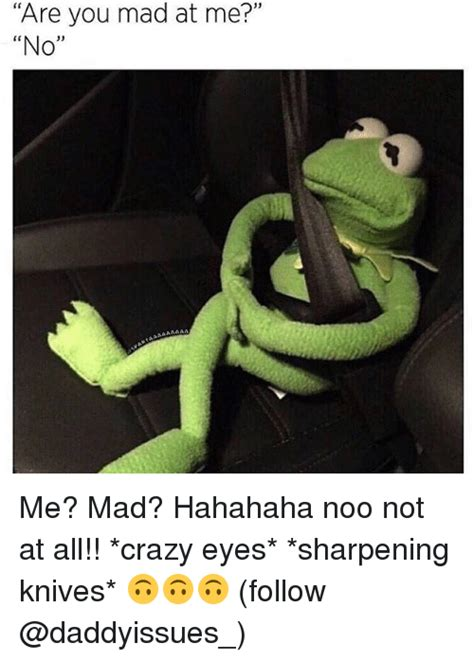 Are You Mad At Me Meme - 25 best memes about crazy eyes crazy eyes memes