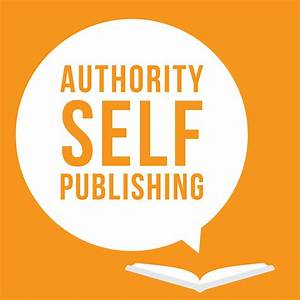 Authority Self-Publishing: Marketing, Writing and Kindle ...
