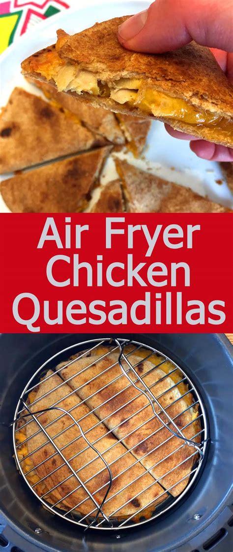 fryer air chicken quesadillas recipe quesadilla recipes easy these crispy amazing helen