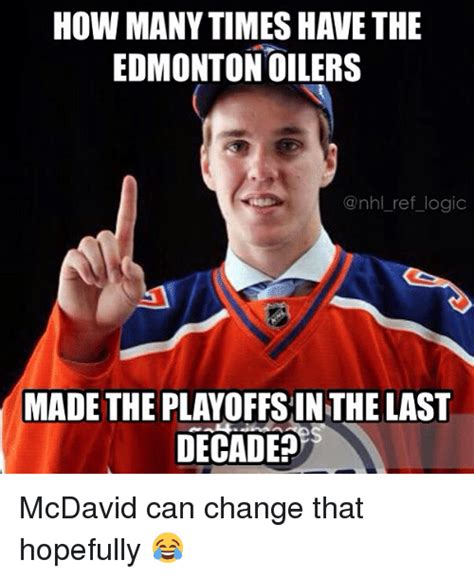Edmonton Memes - how many timeshave the edmonton oilers ref logic made the playoffs inthe last decade mcdavid