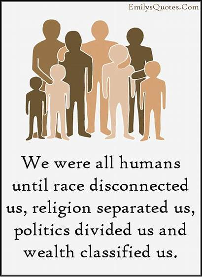 Humans Race Religion Divided Politics Disconnected Separated