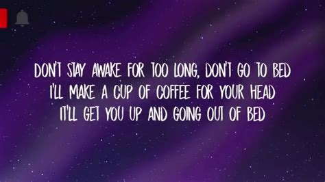 I'll get you up and going out of. Powfu-Death Bed (Coffee For Your Head) Lyrics - YouTube