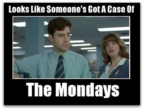 Case Of The Mondays Meme - office space case of the mondays good stuff pinterest health i am and videos