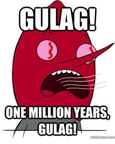 Gulag Memes - gulag one million years gulag marxist meme on sizzle