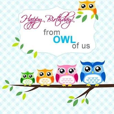 Happy Birthday Owl Images Happy Birthday From Owl Of Us Birthday Quotes Pictures