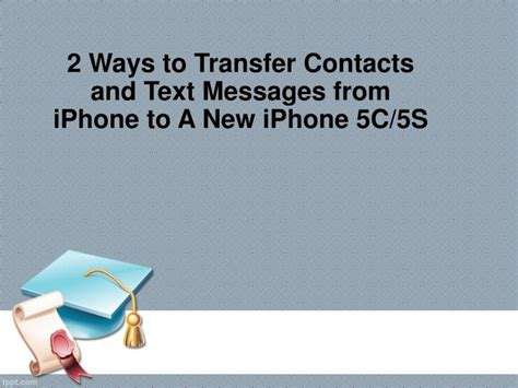 how to transfer messages to new iphone ppt 2 ways to transfer contacts and text messages from
