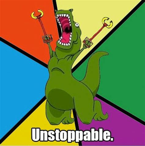 Unstoppable Dinosaur Meme - a funny t rex pictures unstoppable dump a day