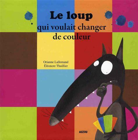 livre le loup qui voulait changer de couleur un livre sur les couleurs et les traces en