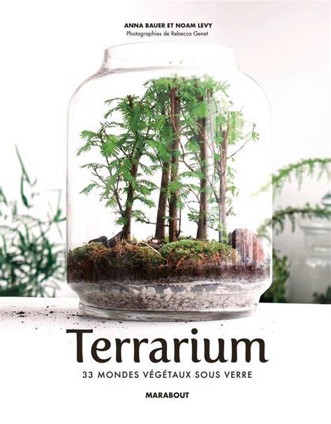 Jardin Sous Verre by Livre Terrarium 33 Mondes V 233 G 233 Taux Sous Verre Noam Levy