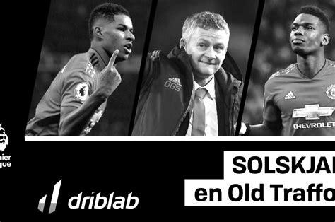 Qué ha cambiado Solskjaer en Old Trafford | Driblab ...