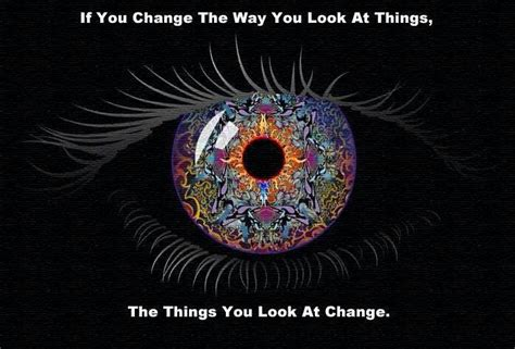 change things way dyer wayne quotes quote eye trippy eyes psychedelic mind el inspirational reality shift dr vision sin something