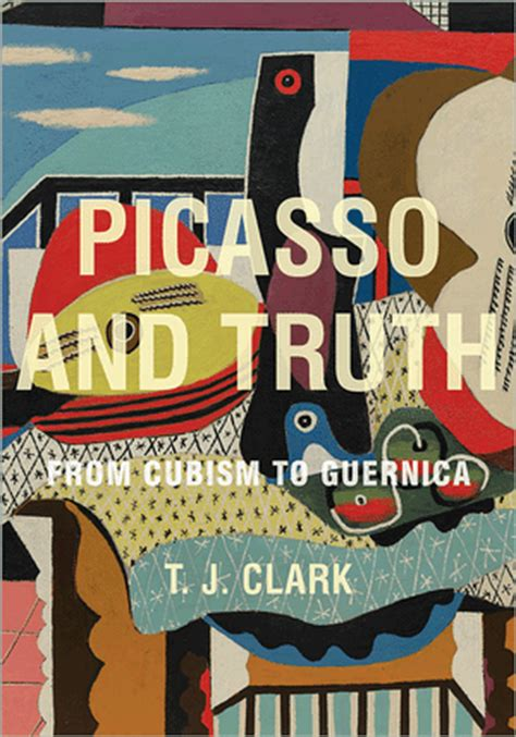clark tj picasso  truth  cubism  guernica