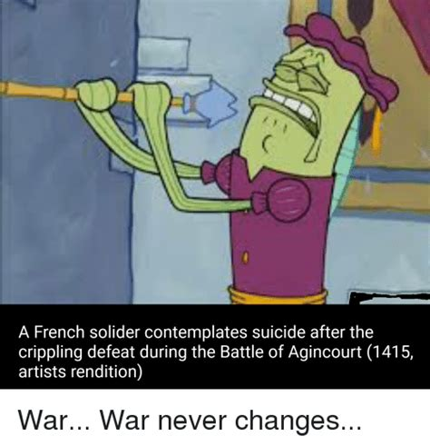Spongebob War Memes - a french solider contemplates suicide after the crippling defeat during the battle of agincourt