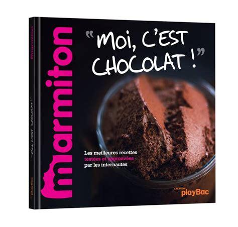livre de cuisine marmiton livre recettes moi c 39 est chocolat le meilleur de marmiton collectif play bac pba marmit