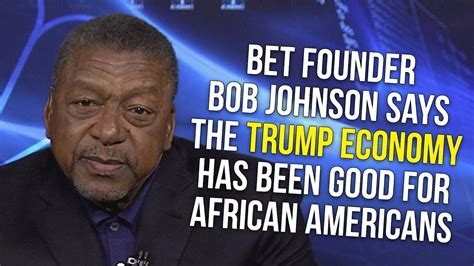 BET Founder Bob Johnson Says The Trump Economy Has Been Good For African Americans. Do ...