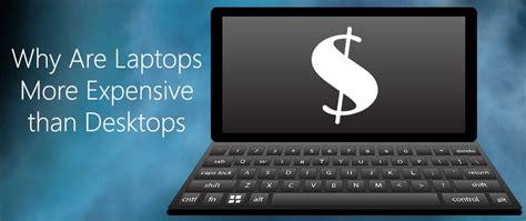 Why Are Laptops More Expensive Than Desktops Laptopninja