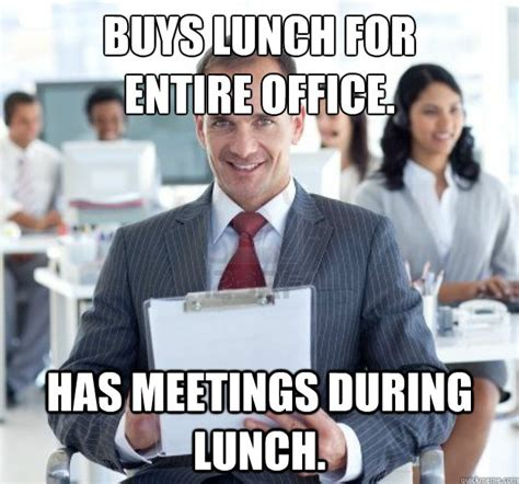Office Meeting Meme - buys lunch for entire office has meetings during lunch scumbag office manager quickmeme