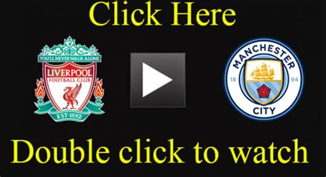 Liverpool vs Manchester City Free Live Stream Watch now ...