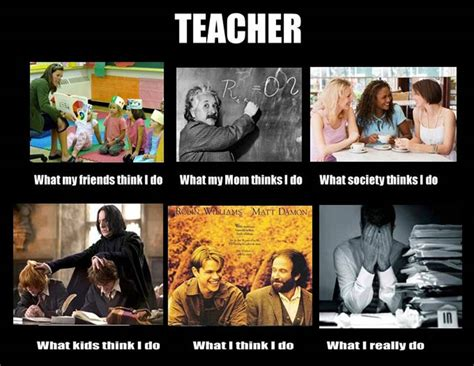 What My Friends Think I Do Meme - what my friends think i do what i actually do teacher what my friends think i do what i