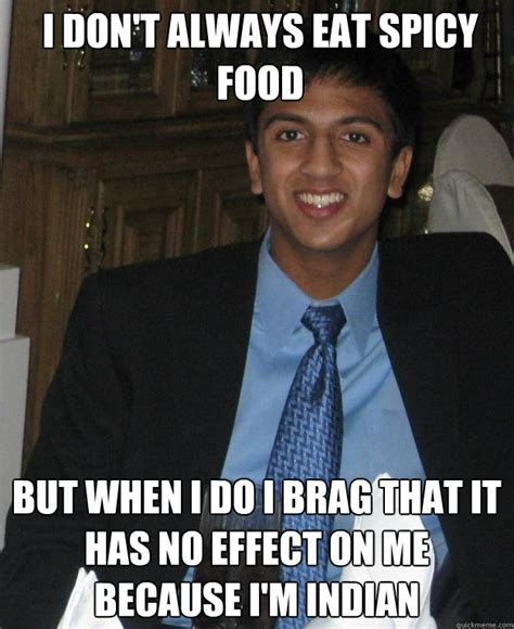 Zesty Memes - i don t always eat spicy food but when i do i brag that it has no effect on me because i m