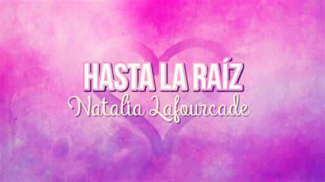 Hasta La Raíz (letra)