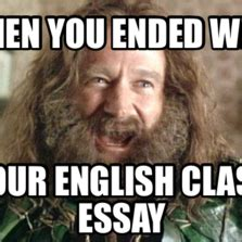 English Class Memes - when you ended with your english class essay memes com