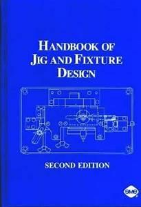Handbook of Jig and Fixture Design, 2nd Edition 2nd ...