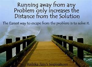 Running away from any Problem only Increases the Distance ...
