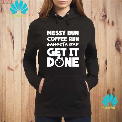 Entdecke rezepte, einrichtungsideen, stilinterpretationen und andere ideen zum ausprobieren. Messy Bun Coffee Run Gangsta Rap Get It Done Shirt, Hoodie ...