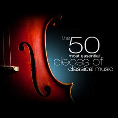 The 50 Most Essential Pieces Of Classical Music  Various