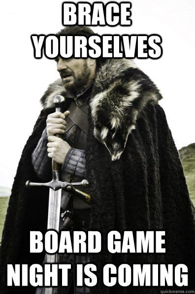 Board Game Memes - brace yourselves board game night is coming misc quickmeme