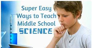 Super Easy Ways To Teach Middle School Science