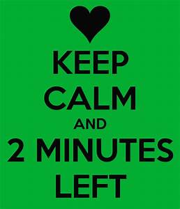 KEEP CALM AND 2 MINUTES LEFT Poster | | Keep Calm-o-Matic