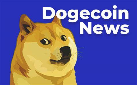 Dogecoin DOGE Coin Latest News on U Today