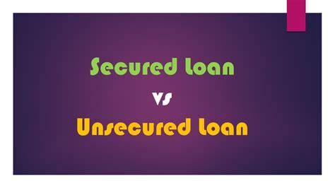 Secured and Unsecured Loans: The Pros and Cons