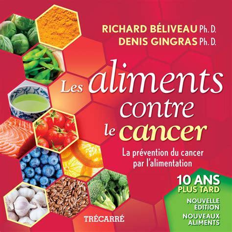 cuisiner avec les aliments contre le cancer pdf les aliments contre le cancer par richard b 233 liveau denis gingras sant 233 guide pratique