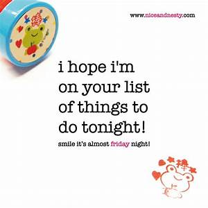 Best 25+ Friday night quotes ideas on Pinterest   Choose ...