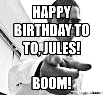 Jules Meme - happy birthday to to jules