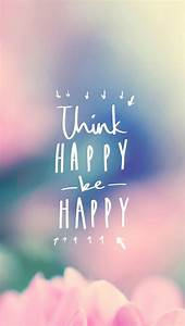 Think happy be happy ★ Find more inspirational wallpapers ...