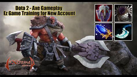 dota 2 axe gameplay training for new dota 2 account vol 1 youtube
