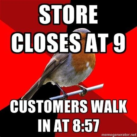 Retail Memes - i hate when that happens and when you tell them that you re closing they just say quot oh okay