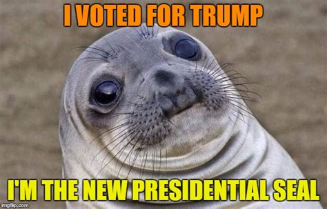 Awkward Seal Meme Generator - the presidential seal imgflip