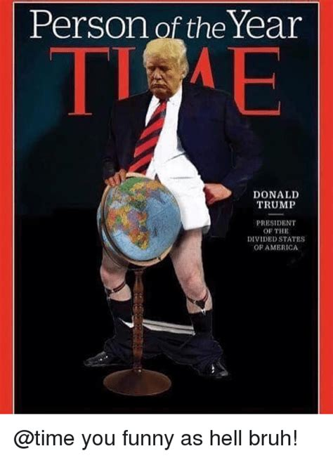 Funny As Hell Memes - person of the year donald trump president of the divided states of america you funny as hell