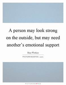 A person may look strong on the outside, but may need ...