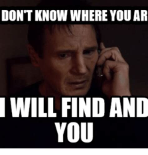I Will Find You Meme The Gallery For Gt Liam Neeson Meme I Will Find You