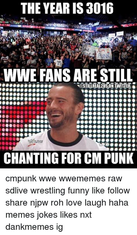 Cm Punk Memes - the year is 3016 wwe fans are stil twitter chanting for cm punk cmpunk wwe wwememes raw sdlive