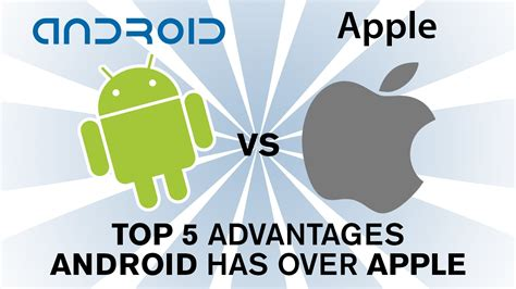 better for android android vs apple ios top 5 reasons android is better