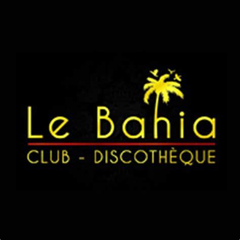 le bahia pl 233 lo adresse t 233 l 233 phone bahia discotheque